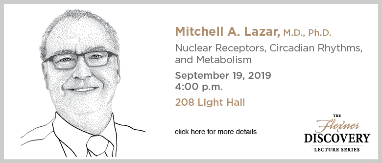 Discovery Lecture Series – Mitchell A. Lazar, M.D., Ph.D. – September 19, 2019