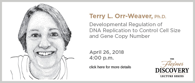 Discovery Lecture Series — Terry Orr-Weaver, Ph.D. — April 26, 2018