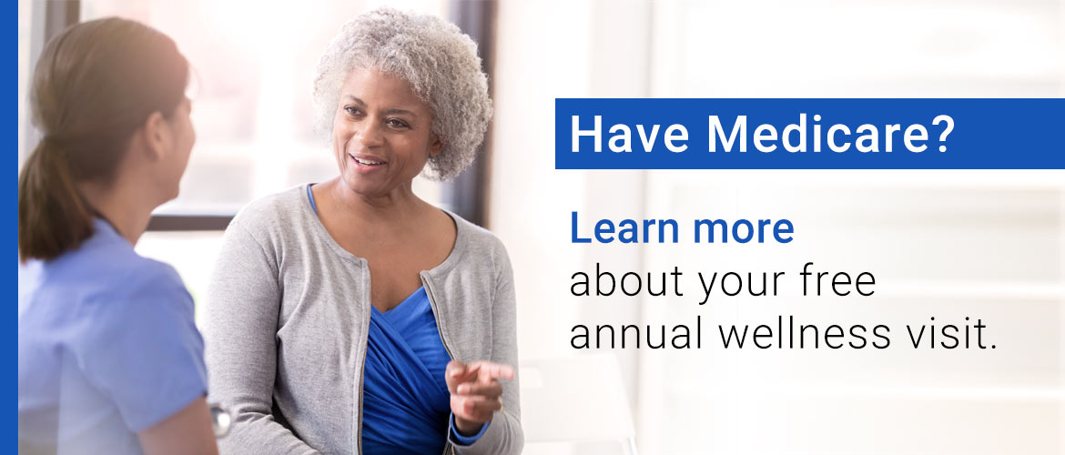Have Medicare? Learn more about your annual wellness visit