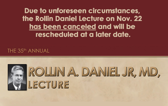 Due to unforeseen circumstances, the Rollin Daniel Lecture on Nov. 22 has been canceled and will be rescheduled at a future date.