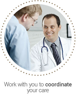 Work with you to coordinate your care